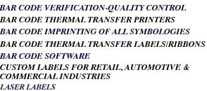 Barcode Verification- Quality Control, Barcode thermal Transfer Printers, Barcode Imprinting of All Symbologies, Barcode Thermal Transfer Labels and Ribbons, Bar Code Software, Custom Labels for Retail, Automotive and Commercial Industries, and Laser Labels